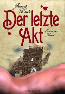 """James Lears neuer Roman """"Der letzte Akt"""" ist im Bruno Gmünder Verlag erschienen"""