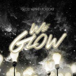 """Das neue Album """"We Glow"""" von Good Weather Forecast ist am 12. Juni 2015 erschienen"""