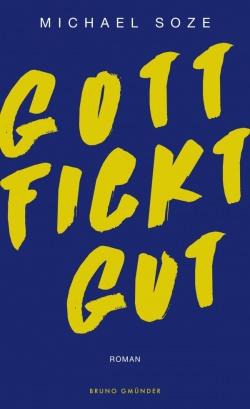 """""""Gott fickt gut"""" von Michael Soze ist am 1. August 2016 im Bruno Gmünder Verlag erschienen"""