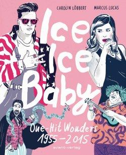 """""""Ice Ice Baby: One-Hit Wonders 1955 – 2015"""" ist am 1. Oktober 2015 im avant-verlag erschienen"""