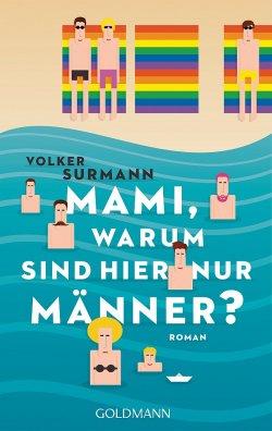 """Der Roman """"Mami, warum sind hier nur Männer?"""" ist am 14. September 2015 im Goldmann Verlag erschienen"""