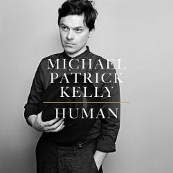 """Das neue Album """"Human"""" von Michael Patrick Kelly ist am 15. Mai 2015 erschienen"""