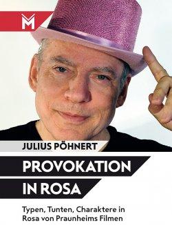 """""""Provokation in Rosa: Typen, Tunten, Charaktere in Rosa von Praunheims Filmen"""" ist im Mühlbeyer Filmbuchverlag erschienen"""