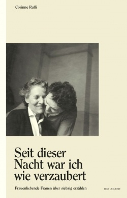 Im Buch von Corinne Rufli werden berührende Lebensgeschichten von elf lesbischen Frauen über siebzig erzählt
