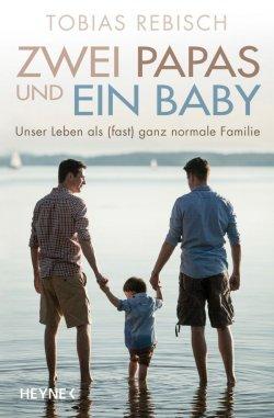 """Tobias Rebischs Buch """"Zwei Papas und ein Baby � Unser Leben als (fast) ganz normale Familie"""" ist am 11. April 2016 erschienen"""
