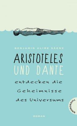 """""""Aristoteles und Dante entdecken die Geheimnisse des Universums"""" ist am 16. Juli 2014 als deutsche �bersetzung erschienen"""