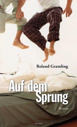 """Ein folgenschwerer Dreier und andere Katastrophen: Roland Gramlings neuer Roman """"Auf dem Sprung"""""""
