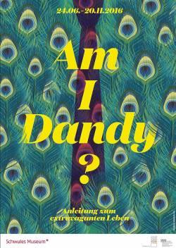 "Poster zur Ausstellung: ""Am I Dandy?"" ist bis 20. November 2016 im Schwulen Museum* Berlin zu sehen"