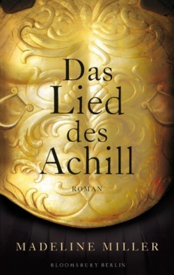 """Ein uralter Mythos, ein au�ergew�hnlicher Krieger, eine �berw�ltigende Liebesgeschichte: """"Das Lied des Achill"""""""