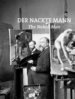 Der Katalog zur Ausstellung zeigt wie der Mann sich seit dem letzten Jahrhundert neu erfindet � und wie er sich seiner Nacktheit stellt