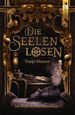 """Tanja Meurers Roman """"Die Seelenlosen: Die Stadt der Maschinenmagie 1"""" ist im Incubus Verlag erschienen"""