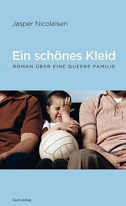 """In dem neuen Roman """"Ein sch�nes Kleid"""" von Jasper Nicolaisen nimmt ein schwules Paar einen Pflegesohn bei sich auf."""
