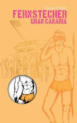 """Der neue Roman """"Fernstecher Gran Canaria"""" von Lucas Timm ist am 1. Juni 2015 erschienen"""