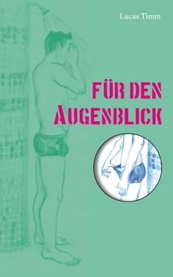 """Der neue Roman """"F�r den Augenblick"""" von Lucas Timm ist bereits am 25. Mai 2014 erschienen."""
