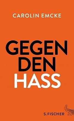 "Carolin Emckes Essay ""Gegen den Hass"" ist im Frankfurter S. Fischer Verlag erschienen"