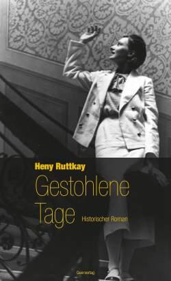 """Heny Ruttkays Roman """"Gestohlene Tage"""" erschien im März 2013 im Berliner Querverlag"""