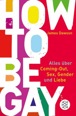 """Der Jugend-Ratgeber """"How to Be Gay"""" ist im Juli im Fischer-Verlag in deutscher �bersetzung von Volker Oldenburg erschienen"""