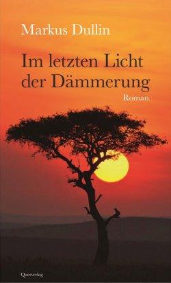 """Der Roman """"Im letzten Licht der Dämmerung"""" ist Anfang September im Berliner Querverlag erschienen"""