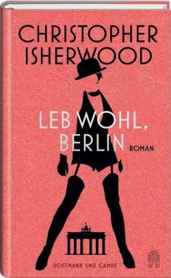 """Erschien vor 75 Jahren: In """"Leb wohl, Berlin"""" hat Christopher Isherwood das Ende der Weimarer Republik eingefangen"""