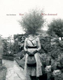 """Parallel zur Ausstellung ist das Buch """"Ken. To be destroyed"""" beim Schilt Verlag erschienen, herausgegeben von Val Williams."""