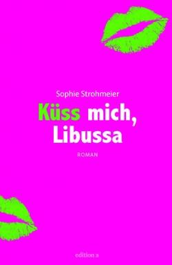 """Ein Roman voller Lust und Leidenschaft: """"Küss mich, Libussa"""""""