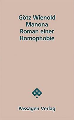 """Seinen Roman """"Manona � Roman einer Homophobie"""" schrieb G�tz Wienold bereits in den Jahren 2006 und 2007. Er ist jedoch erst jetzt im Wiener Passagen Verlag erschienen"""