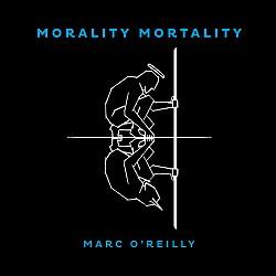 """Das neue Album """"Morality Mortality"""" von Marc O'Reilly ist am 28. Oktober 2016 erschienen"""