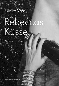 """Ulrike Voss' Roman """"Rebeccas Küsse"""" ist am 7. Oktober 2016 erschienen"""