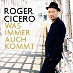 """Das neue Album """"Was immer auch kommt"""" von Roger Cicero ist bereits am 28. März 2014 erschienen"""