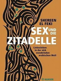 Für ihr Buch hat Shereen El Feki fünf Jahre lang Frauen und Männer in arabischen Ländern befragt, was sie über Sex denken und welche Rolle er in ihrem Leben spielt