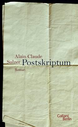 """Sulzers neuer Roman """"Postskriptum"""" ist im Berliner Galiani Verlag erschienen"""