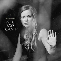 """Das neue Album """"Who Says I Can't?"""" von Synje Norland ist am 21. Oktober 2016 erschienen"""