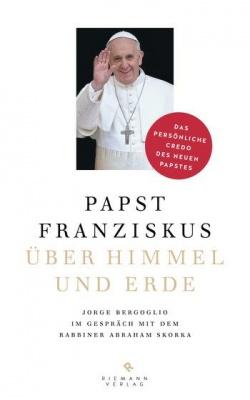 """Der Gespr�chsband """"�ber Himmel und Erde"""" tr�gt den Untertitel """"Das pers�nliche Credo des neuen Papstes"""""""