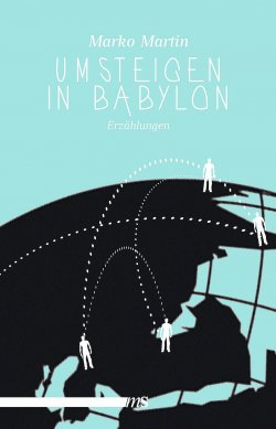 """""""Umsteigen in Babylon"""" ist im August 2016 im Hamburger Männerschwarm Verlag erschienen"""