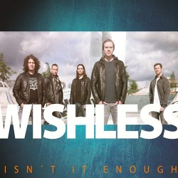 "Das zweite Album ""Isn't it enough"" von Wishless ist am 28. August 2015 erschienen"