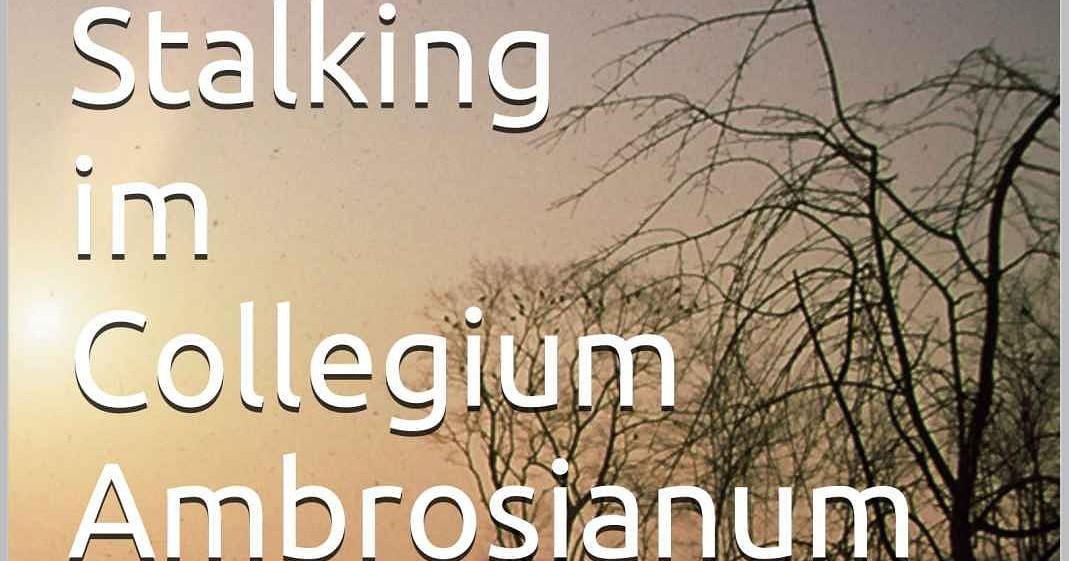 Gewinnspiel: Stalking im Collegium Ambrosianum